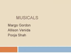 MUSICALS Margo Gordon Allison Venida Pooja Shah History