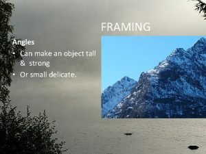 FRAMING Angles Can make an object tall strong