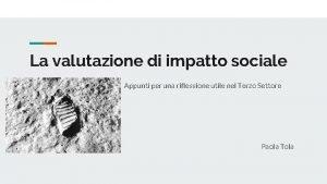 La valutazione di impatto sociale Appunti per una