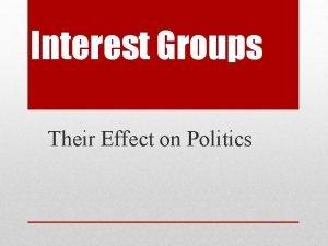 Interest Groups Their Effect on Politics Lobby An