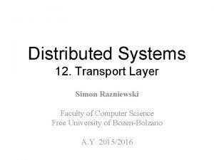 Distributed Systems 12 Transport Layer Simon Razniewski Faculty