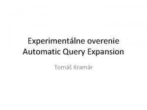 Experimentlne overenie Automatic Query Expansion Tom Kramr Automatic