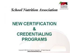 School Nutrition Association NEW CERTIFICATION CREDENTIALING PROGRAMS Copyright