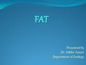 FAT Presented by Dr Sabbir Ansari Department of