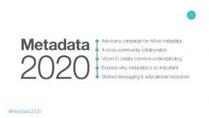 1 Advocacy campaign for richer metadata A crosscommunity