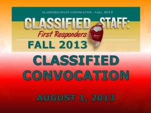 FALL 2013 CLASSIFIED CONVOCATION AUGUST 1 2013 CHANCELLORS