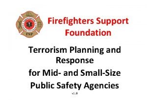 Firefighters Support Foundation Terrorism Planning and Response for