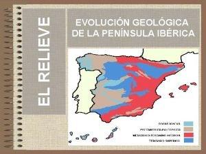 EL RELIEVE EVOLUCIN GEOLGICA DE LA PENNSULA IBRICA