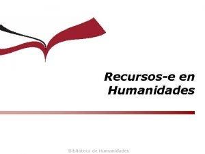 Recursose en Humanidades Biblioteca de Humanidades Proceso de