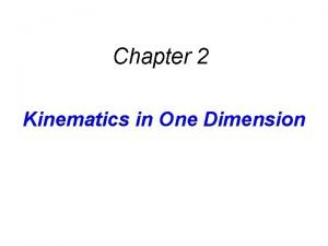 Chapter 2 Kinematics in One Dimension Kinematics deals