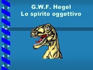 G W F Hegel Lo spirito oggettivo Spirito