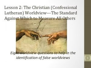 Lesson 2 The Christian Confessional Lutheran WorldviewThe Standard