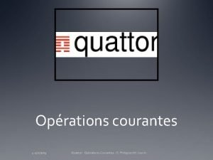 Oprations courantes 4 522009 Quattor Oprations Courantes G