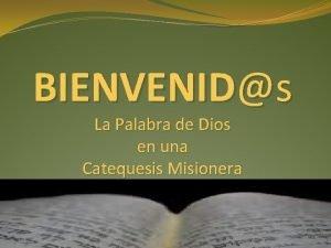 BIENVENIDs La Palabra de Dios en una Catequesis