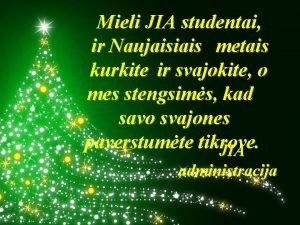 Mieli JIA studentai ir Naujaisiais metais kurkite ir
