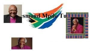 Desmond Mpilo Tutu About Desmond Tutu v He