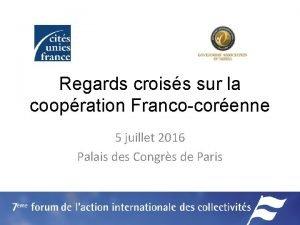 Regards croiss sur la coopration Francocorenne 5 juillet
