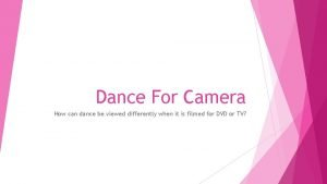 Dance For Camera How can dance be viewed
