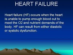 HEART FAILURE Heart failure HF occurs when the