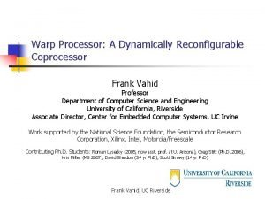 Warp Processor A Dynamically Reconfigurable Coprocessor Frank Vahid