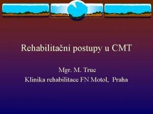 Rehabilitan postupy u CMT Mgr M Truc Klinika
