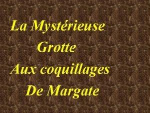 La Mystrieuse Grotte Aux coquillages De Margate Insolite