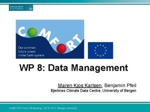 WP 8 Data Management Maren Kjos Karlsen Benjamin