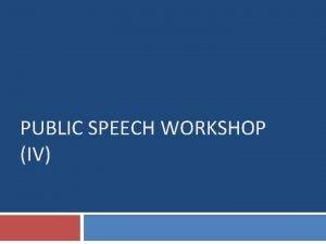 PUBLIC SPEECH WORKSHOP IV Speech Skills Speech Skills