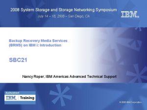 2008 System Storage and Storage Networking Symposium July