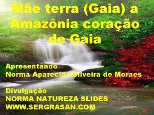 Me terra Gaia a Amaznia corao de Gaia