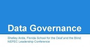 Data Governance Shelley Ardis Florida School for the