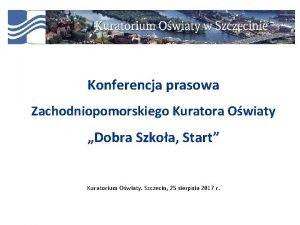 Konferencja prasowa Zachodniopomorskiego Kuratora Owiaty Dobra Szkoa Start