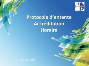 Protocole dentente Accrditation Horaire Mtallos local 9490 Affichage