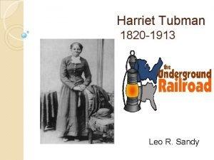 Harriet Tubman 1820 1913 Leo R Sandy Harriet
