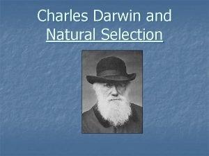 Charles Darwin and Natural Selection Who was Charles