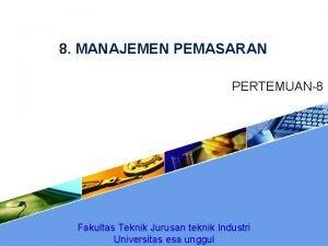 8 MANAJEMEN PEMASARAN PERTEMUAN8 Fakultas Teknik Jurusan teknik