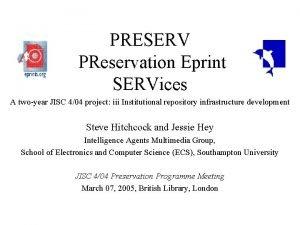PRESERV PReservation Eprint SERVices A twoyear JISC 404