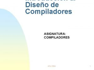 Introduccin al Diseo de Compiladores ASIGNATURA COMPILADORES Ao