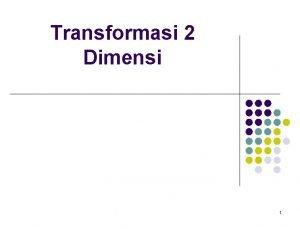 Transformasi 2 Dimensi 1 Transformasi 2 Dimenis 2