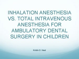 INHALATION ANESTHESIA VS TOTAL INTRAVENOUS ANESTHESIA FOR AMBULATORY