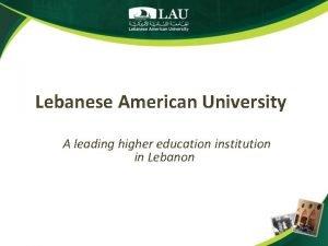 Lebanese American University A leading higher education institution