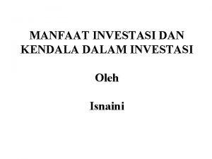 MANFAAT INVESTASI DAN KENDALAM INVESTASI Oleh Isnaini Penanaman