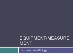 EQUIPMENTMEASURE MENT Unit 1 Intro to Biology Lab