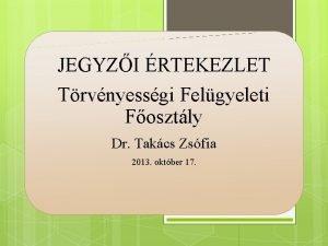 JEGYZI RTEKEZLET Trvnyessgi Felgyeleti Fosztly Dr Takcs Zsfia