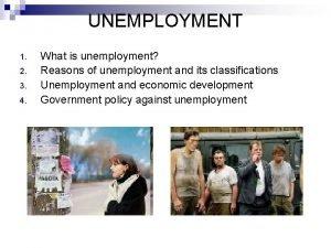UNEMPLOYMENT 1 2 3 4 What is unemployment
