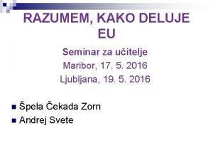 RAZUMEM KAKO DELUJE EU Seminar za uitelje Maribor