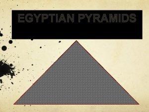 EGYPTIAN PYRAMIDS The Pyramids of Egypts pyramids are
