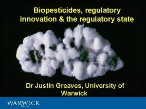 Biopesticides regulatory innovation the regulatory state Dr Justin