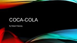 COCACOLA By Robert Polansky INDEX History Products Competitors