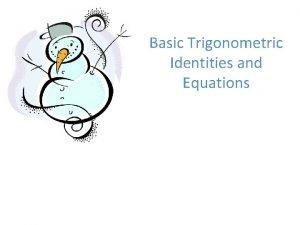 Basic Trigonometric Identities and Equations Trigonometric Identities Quotient